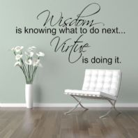 Wisdom is Knowing What To Do ~ Wall sticker / decals